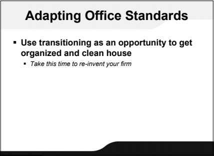 Adapting Office Standards  Use transitioning as an opportunity to get organized and clean house