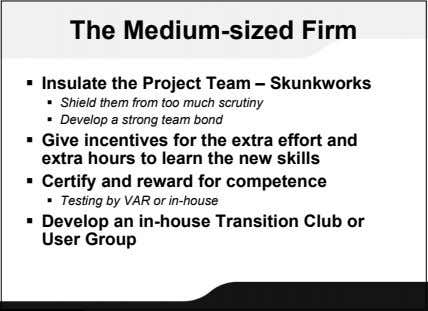 The Medium-sized Firm  Insulate the Project Team – Skunkworks  Shield them from too