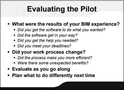 Evaluating the Pilot  What were the results of your BIM experience?  Did you