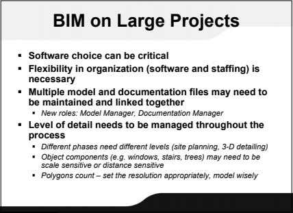 BIM on Large Projects  Software choice can be critical  Flexibility in organization (software
