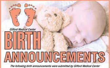 The following birth announcements were submitted by Gifford Medical Center ANNOUNCEMENTS BIRTH Gifford Medical Center