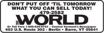 DON'T PUT OFF 'TIL TOMORROW WHAT YOU CAN SELL TODAY! 479-2582 Or Toll Free 1-800-639-9753 ~