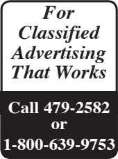 For Classified Advertising That Works Call 479-2582 or 1-800-639-9753