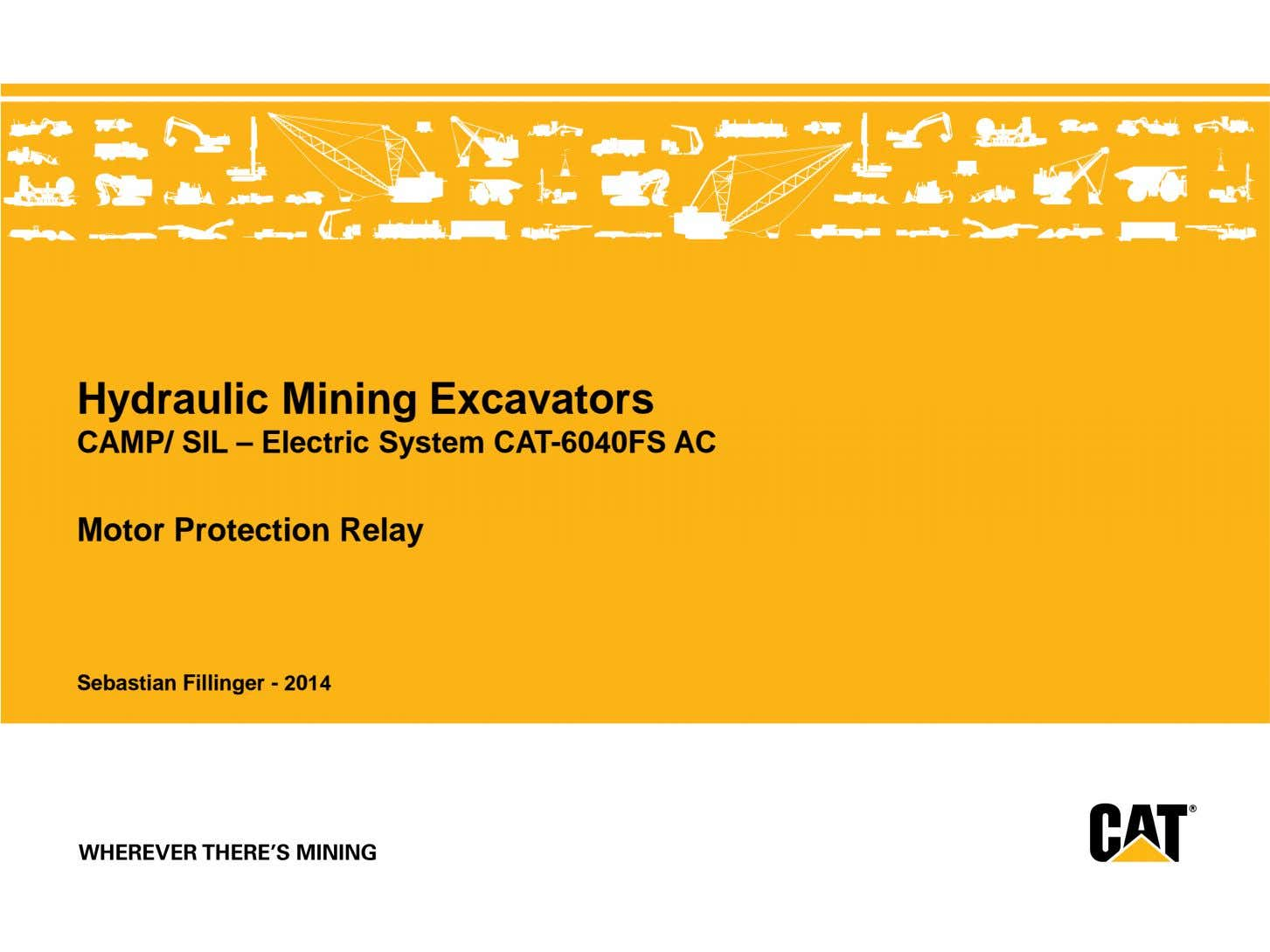 Hydraulic Mining Excavators CAMP/ SIL – Electric System CAT-6040FS AC Motor Protection Relay Sebastian Fillinger