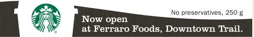 No preservatives, 250 g Now open at Ferraro Foods, Downtown Trail.