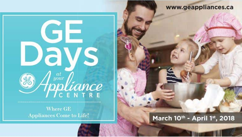 www.geappliances.ca GE Days at your Where GE Appliances Come to Life! March 10 th -