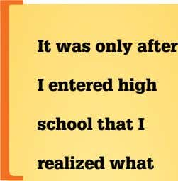 It was only after I entered high school that I realized what
