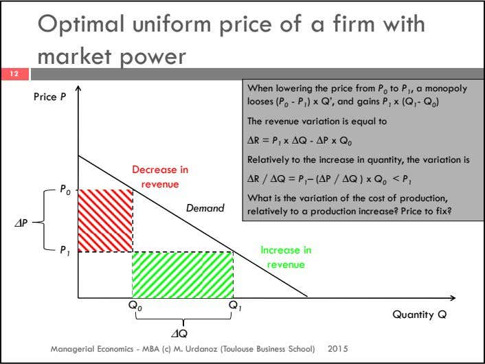 Optimal uniform price of a firm with market power 12 Price P When lowering the price