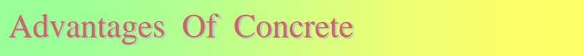 Advantages Of Concrete • Concrete is the predominant material used in construction . • It competes