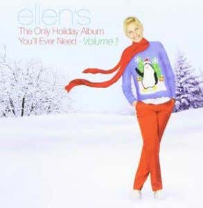 Ellen's The Only Holiday Album You'll Ever Need Vol. 1 The 12-song collection of traditional and