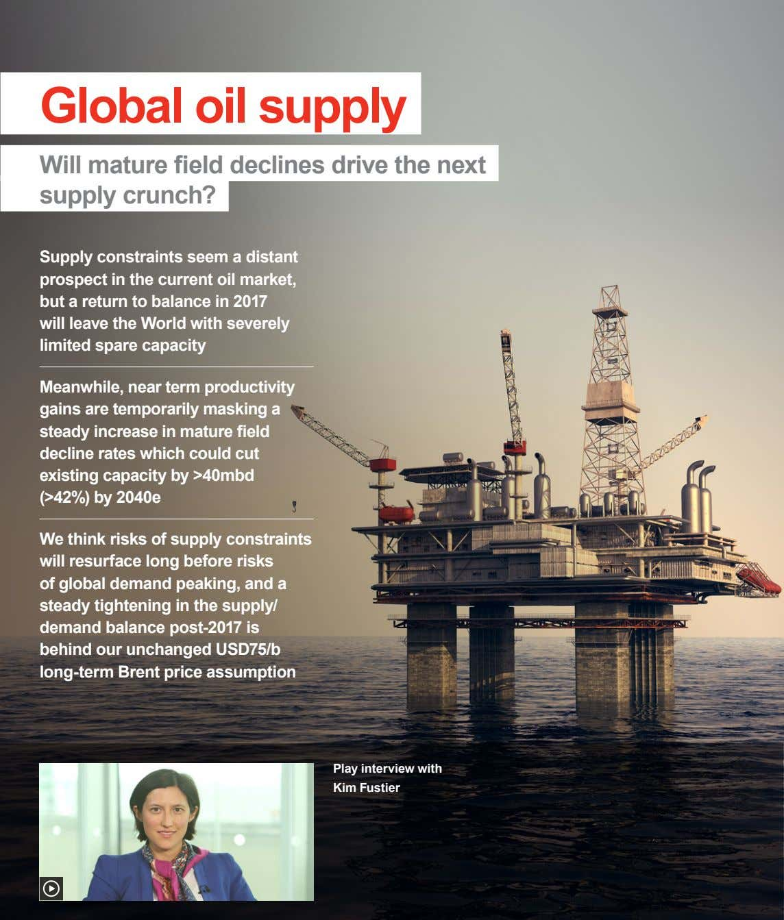 Global oil supply Will mature field declines drive the next supply crunch? Supply constraints seem