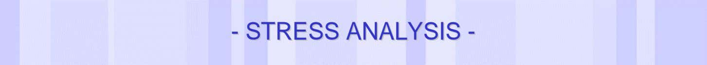 -- STRESSSTRESS ANALYSISANALYSIS -- Date of last change Reference/Name of Presentation/SN 2