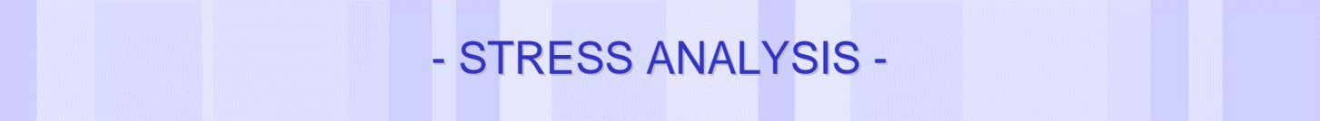 -- STRESSSTRESS ANALYSISANALYSIS -- Date of last change Reference/Name of Presentation/SN 19