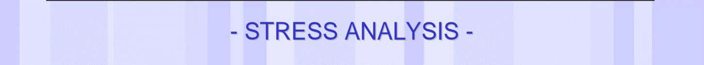 -- STRESSSTRESS ANALYSISANALYSIS -- Date of last change Reference/Name of Presentation/SN 30