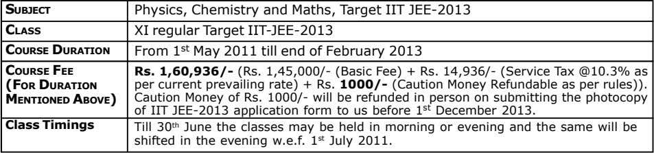 SUBJECT CLASS COURSE DURATION Physics, Chemistry and Maths, Target IIT JEE-2013 XI regular Target IIT-JEE-2013
