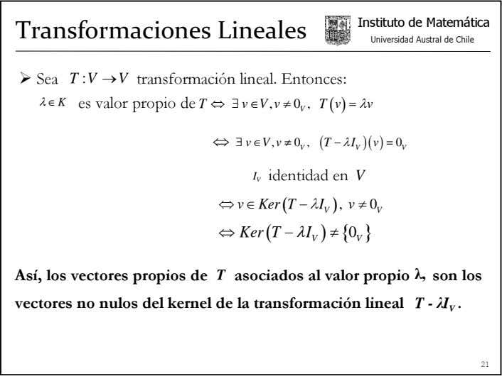 Instituto de Matemática Transformaciones Lineales Universidad Austral de Chile Sea T :V → V transformación