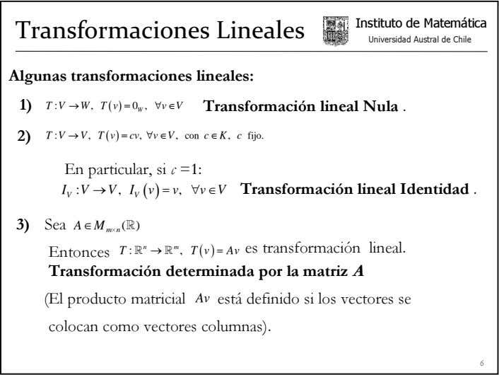 Instituto de Matemática Transformaciones Lineales Universidad Austral de Chile Algunas transformaciones lineales: 1)