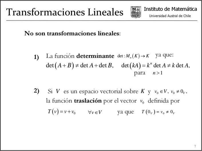 Instituto de Matemática Transformaciones Lineales Universidad Austral de Chile No son transformaciones lineales: ya