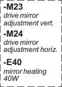 -M23 drive mirror adjustment vert. -M24 drive mirror adjustment horiz. -E40 mirror heating 40W