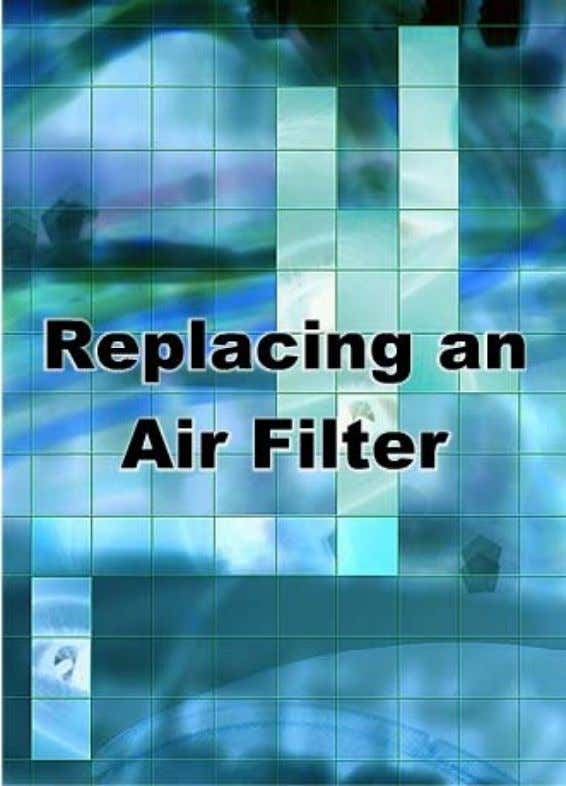 Section Objectives In this section, you will learn to replace the air filt er on the