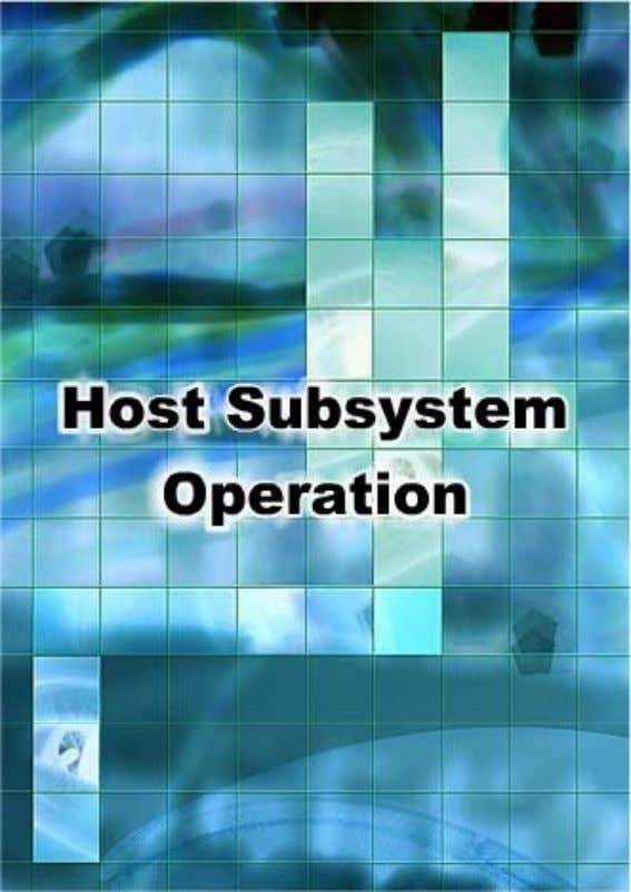 Section Objectives In this section, you will learn to operate the host su b sys t