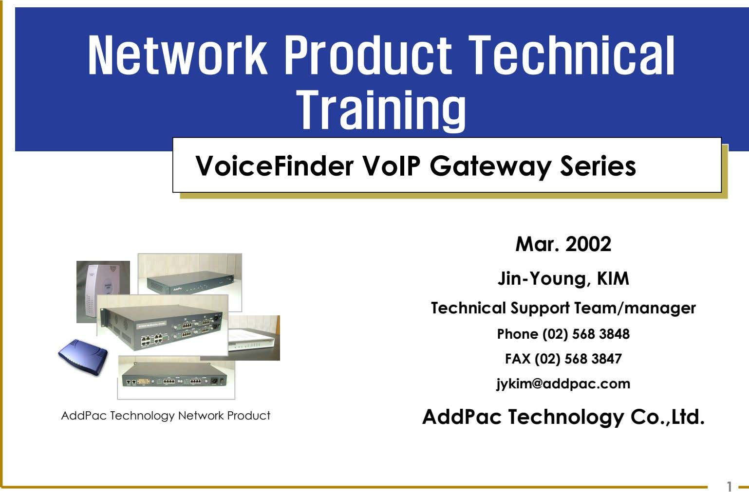 Network Product Technical Training VoiceFinder VoIP Gateway Series Mar. 2002 Jin-Young, KIM Technical Support