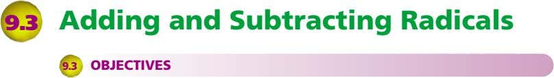 9.3 Adding and Subtracting Radicals 9.3 OBJECTIVES