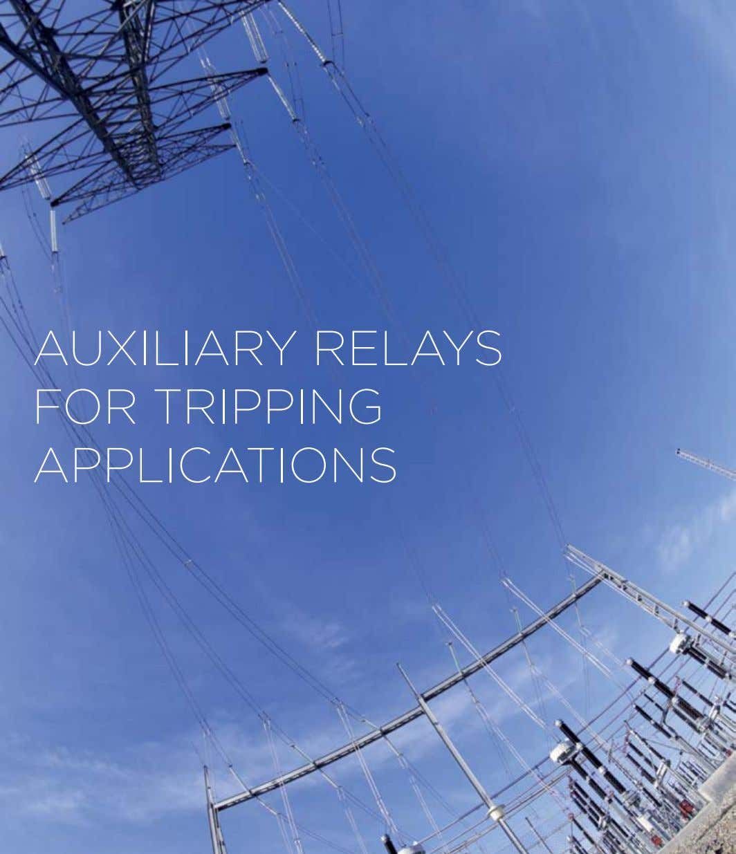 AUXILIARY RELAYS FOR TRIPPING APPLICATIONS