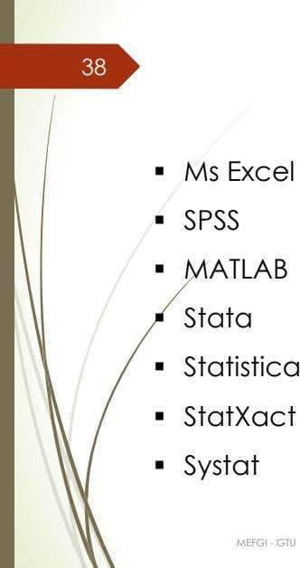 38 ▪ Ms Excel ▪ SPSS ▪ MATLAB ▪ Stata ▪ Statistica ▪ StatXact ▪