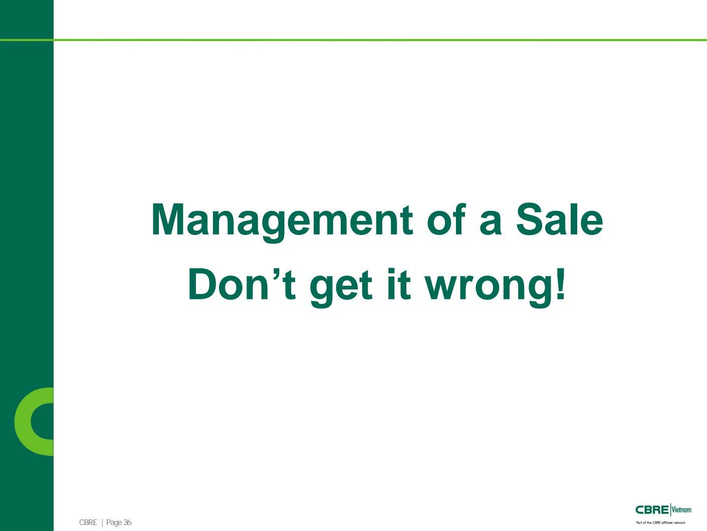 Management of a Sale Don't get it wrong! CBRE | Page 36