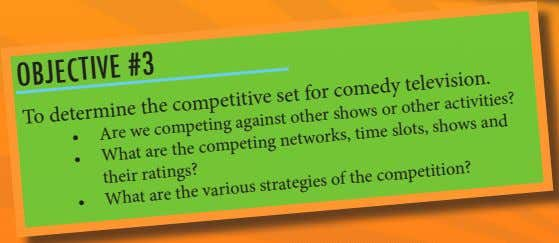 OBJECTIVE #3 To determine the competitive set for comedy television. activities? slots, other shows and