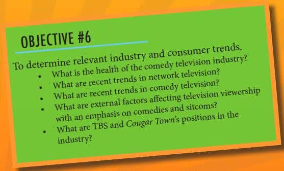 OBJECTIVE #6 To determine relevant industry and consumer trends. comedy television industry? • What is