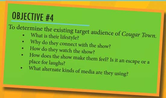 OBJECTIVE #4 To determine the existing target audience of Cougar Town. • What is their