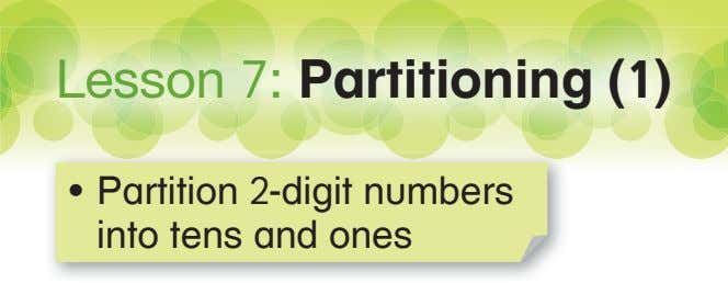 Lesson 7: Partitioning (1) • Partition 2-digit numbers into tens and ones