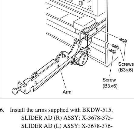 Screws (B3x6) Screw (B3x6) Arm 6. Install the arms supplied with BKDW-515. SLIDER AD (R)