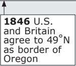 1846 U.S. and Britain agree to 49˚N as border of Oregon