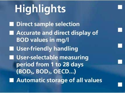 Highlights ■ ■ Direct sample selection ■ ■ Accurate and direct display of BOD values