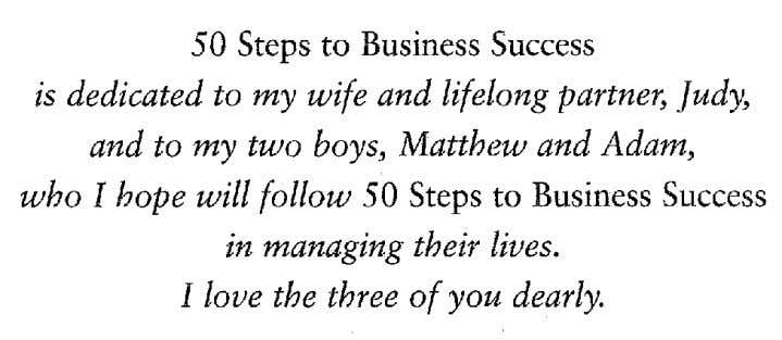 50 Steps to Business Success is dedicated to my wife and lifelong partner, ]udy, and