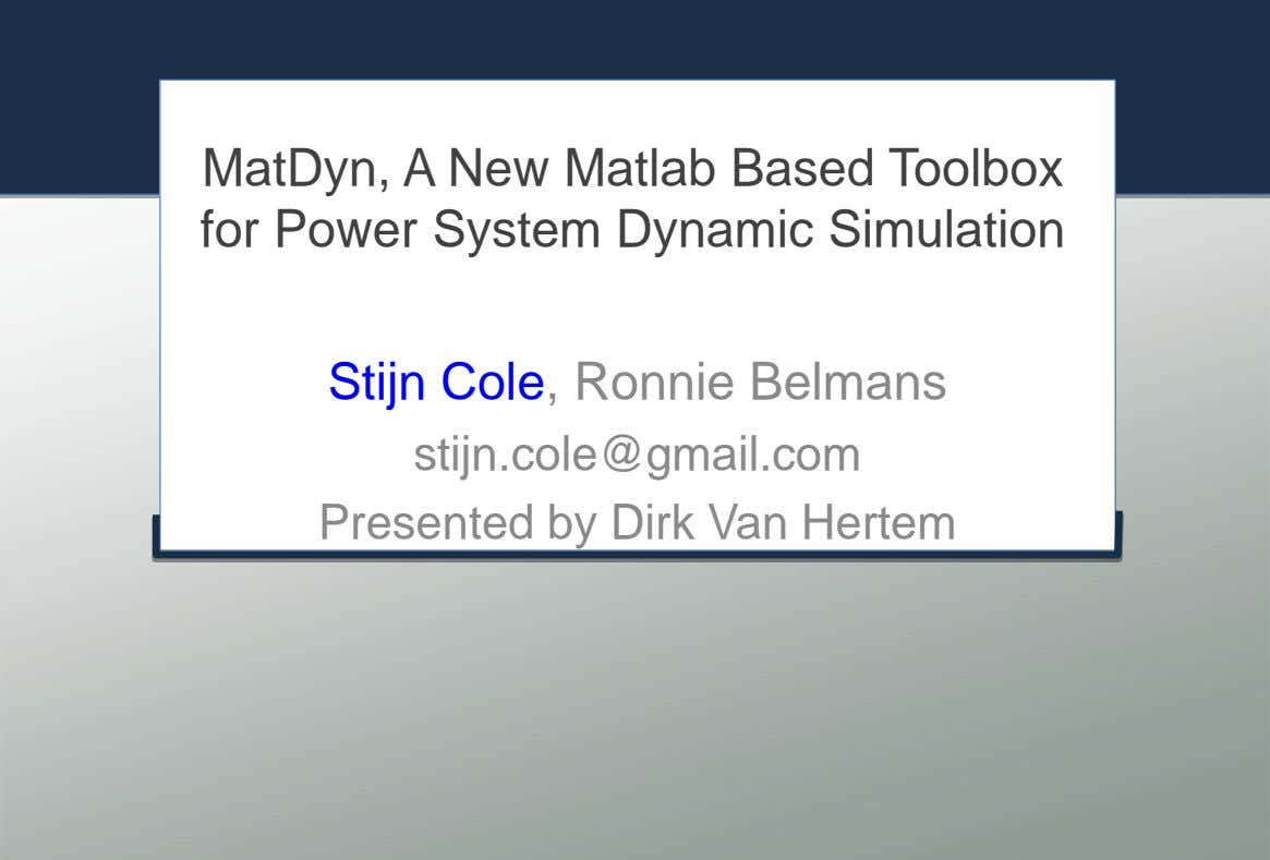 MatDyn, A New Matlab Based Toolbox for Power System Dynamic Simulation Stijn Cole, Ronnie Belmans