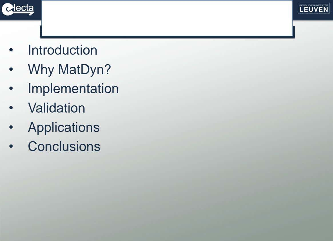 • Introduction • Why MatDyn? • Implementation • Validation • Applications • Conclusions