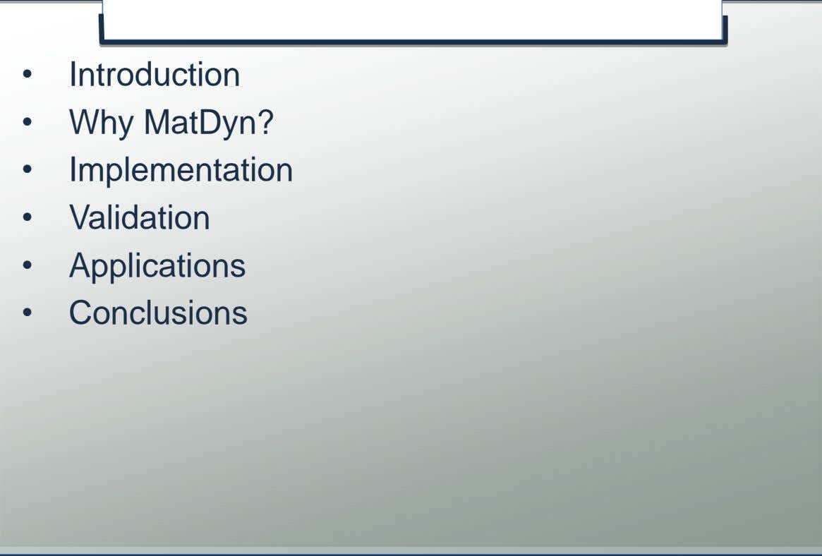 • Why MatDyn? • Implementation • Validation • Applications • Conclusions © K.U.Leuven – ESAT/Electa 2