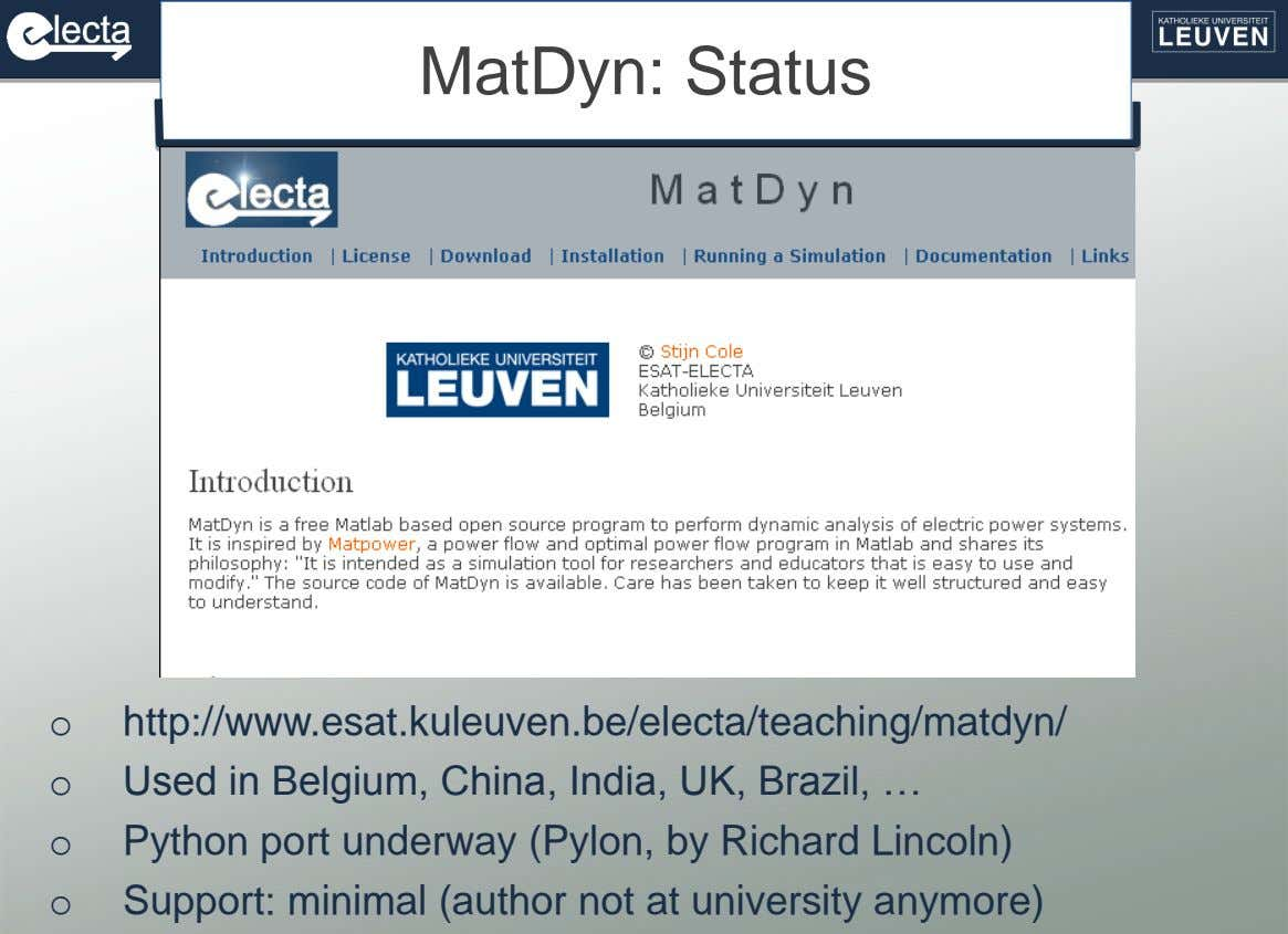 MatDyn: Status o http://www.esat.kuleuven.be/electa/teaching/matdyn/ o Used in Belgium, China, India, UK, Brazil, …