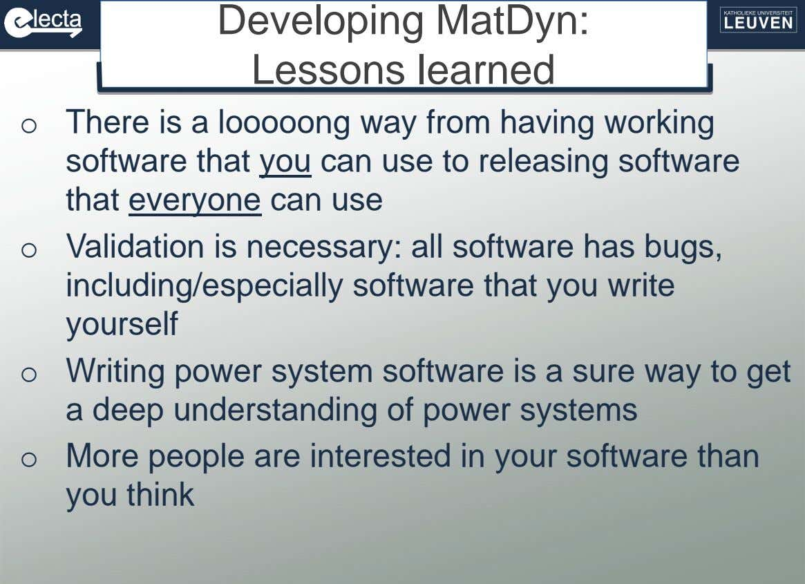 Developing MatDyn: Lessons learned o There is a looooong way from having working software that