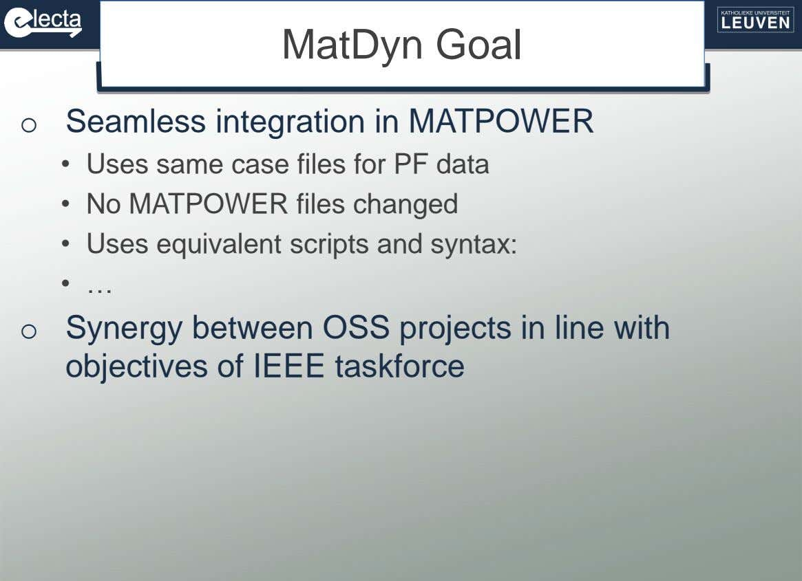 MatDyn Goal o Seamless integration in MATPOWER • Uses same case files for PF data