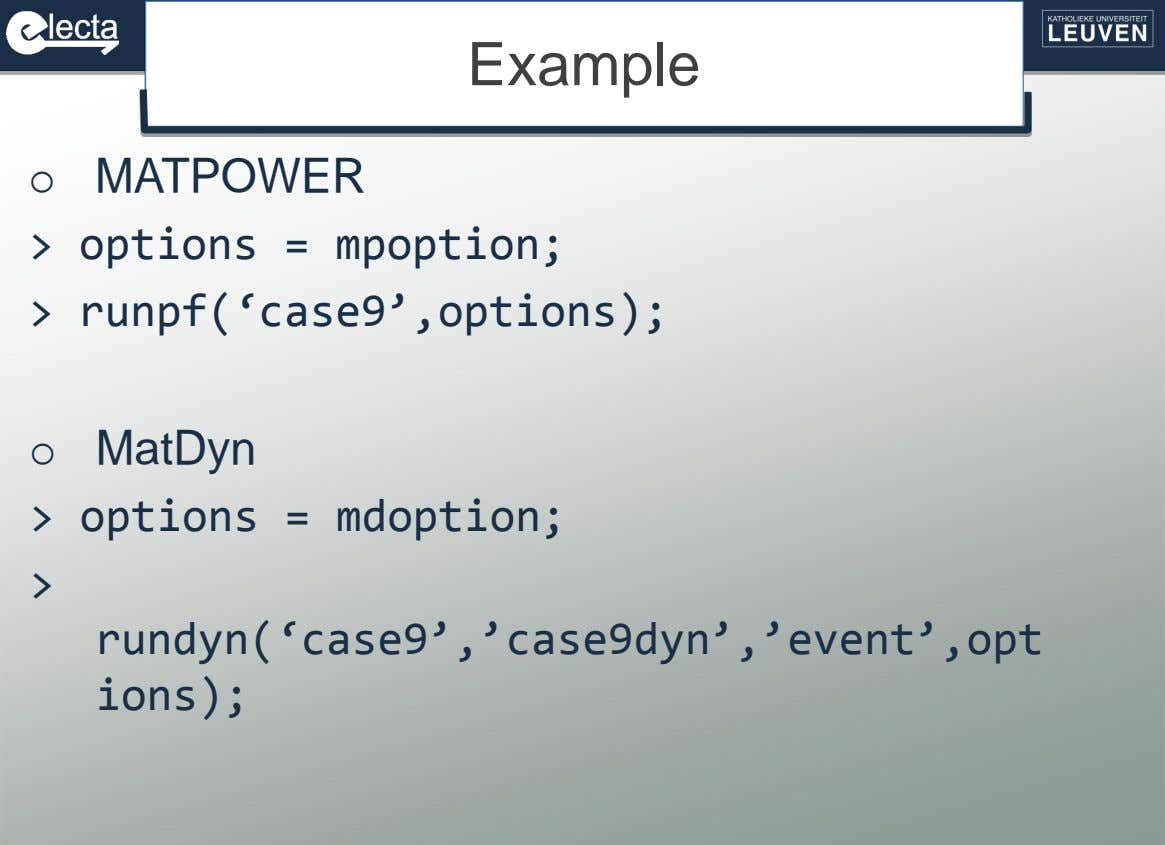 Example o MATPOWER > options = mpoption; > runpf('case9',options); o MatDyn > options = mdoption;