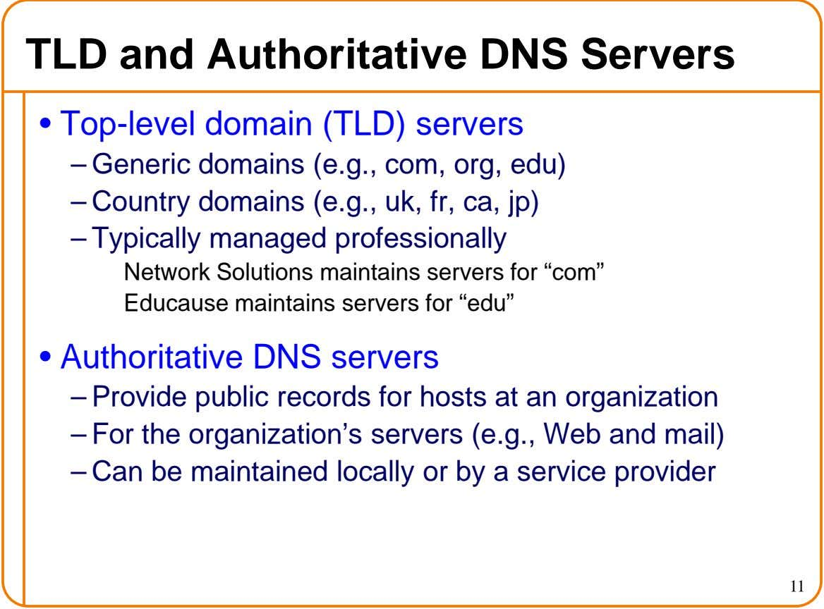 TLD and Authoritative DNS Servers • Top-level domain (TLD) servers – Generic domains (e.g., com, org,