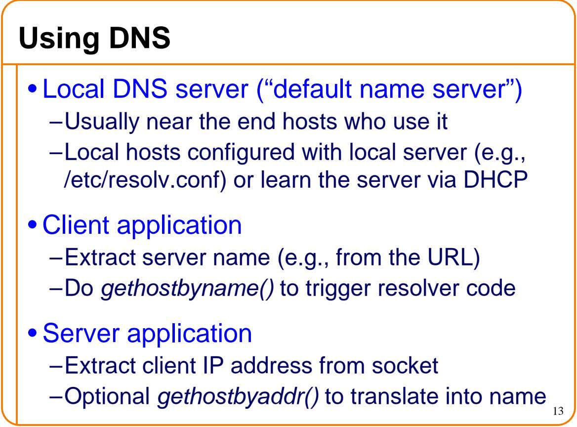 "Using DNS • Local DNS server (""default name server"") – Usually near the end hosts who"