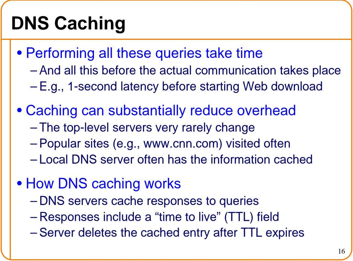 DNS Caching • Performing all these queries take time – And all this before the actual