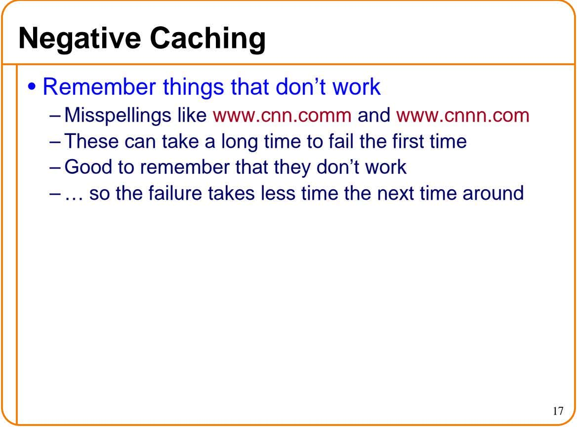 Negative Caching • Remember things that don't work – Misspellings like www.cnn.comm and www.cnnn.com – These