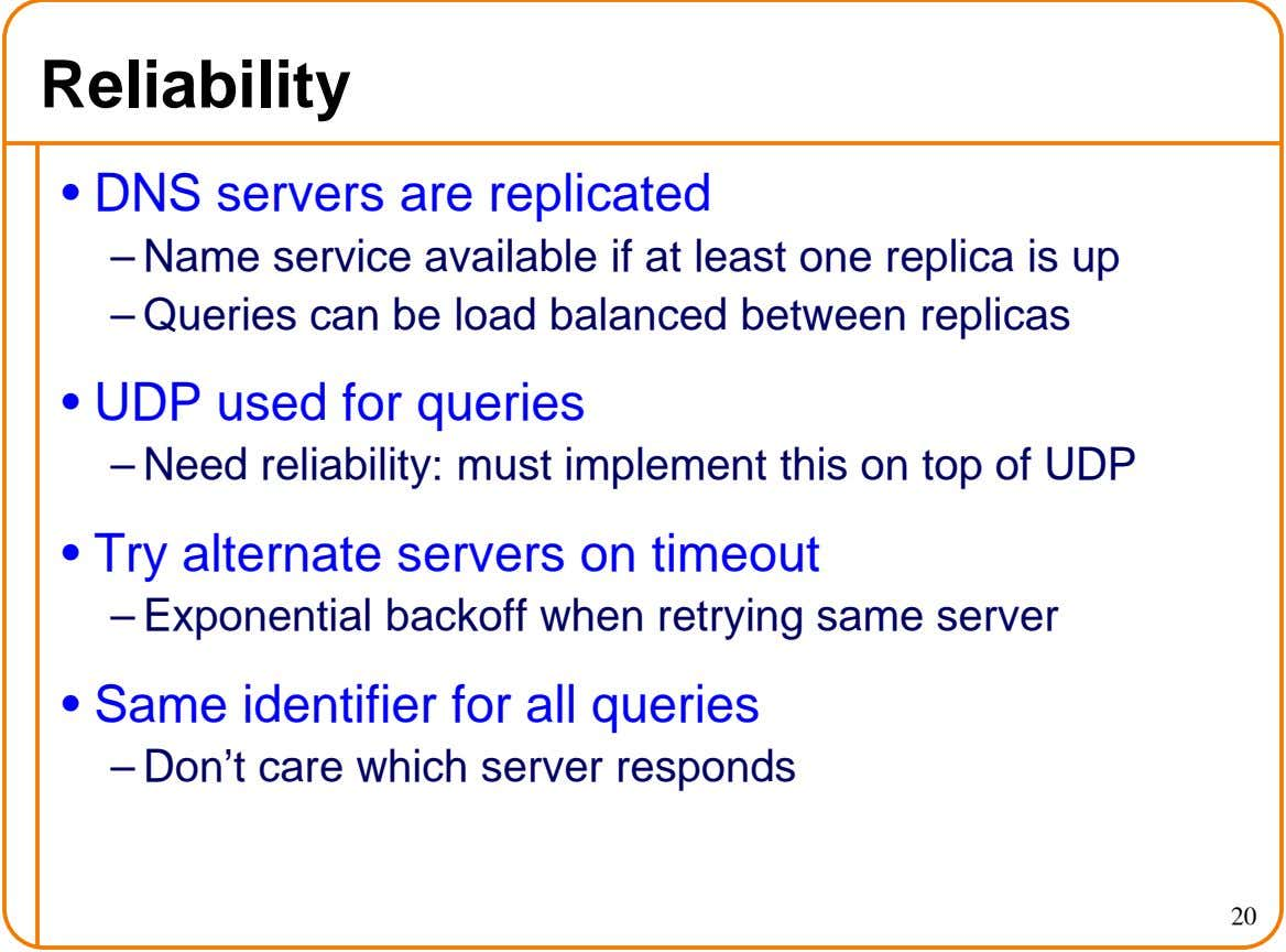 Reliability • DNS servers are replicated – Name service available if at least one replica is